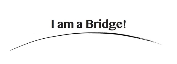I am a Bridge!.jpg